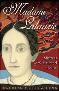 Madame Lalaurie: Mistress of the Haunted House