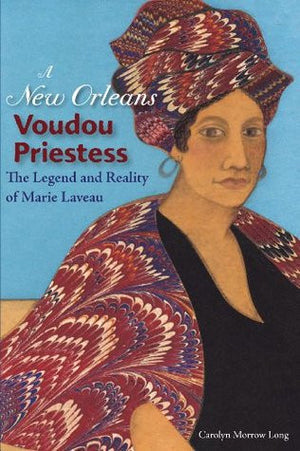 A New Orleans Voudou Priestess: The Legend and Reality of Marie Laveau
