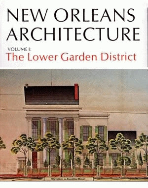 Friends of the Cabildo New Orleans Architecture Series — Volume I: The Lower Garden District