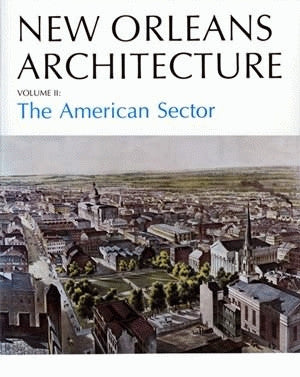 Friends of the Cabildo New Orleans Architecture Series — Volume II: The American Sector