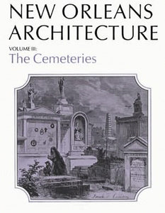 Friends of the Cabildo New Orleans Architecture Series — Volume III: The Cemeteries