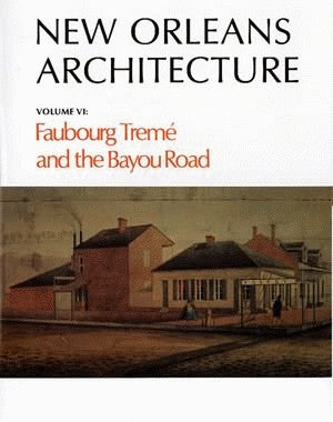 Friends of the Cabildo New Orleans Architecture Series — Volume VI: Faubourg Treme and the Bayou Road