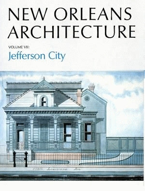 Friends of the Cabildo New Orleans Architecture Series — Volume VII: Jefferson City
