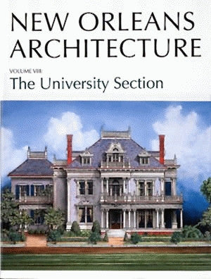Friends of the Cabildo New Orleans Architecture Series — Volume VIII: The University Section