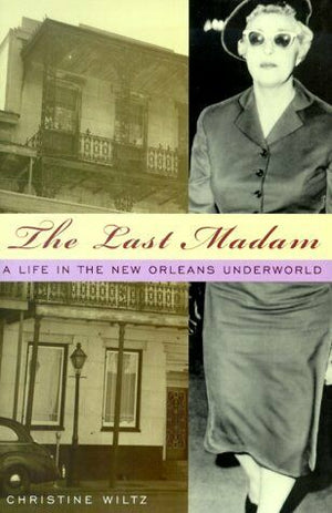 The Last Madam A Life In New Orleans Underworld