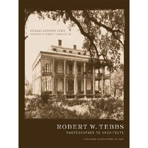 Robert W. Tebbs, Photographer to Architects: Louisiana Plantations in 1926