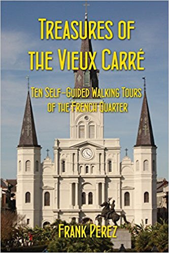 Treasures of the Vieux Carre: Ten Self-Guided Walking Tours of the French Quarter