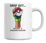 "Cool ""Drop Out Become A Pokemon Master"" Mug"