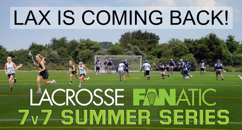 Lacrosse Fanatic 7v7 Summer Series - Lax is coming back!