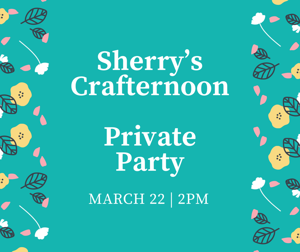 Sherry's Spring Crafternoon Private Party