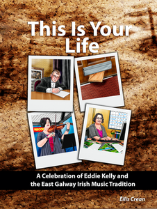 eBook: This Is Your Life: A Celebration of Eddie Kelly and the East Galway Irish Music Tradition