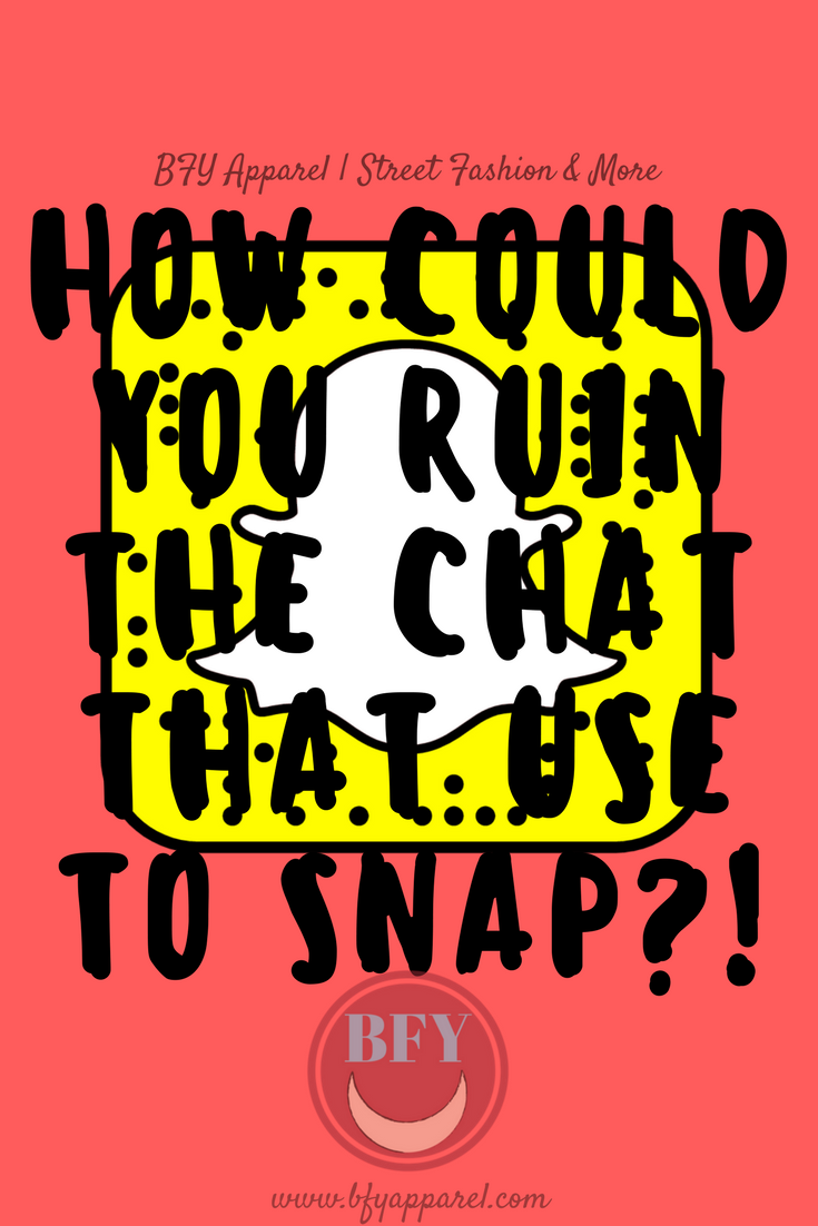 How Could You Ruin The Chat That Use To Snap?!