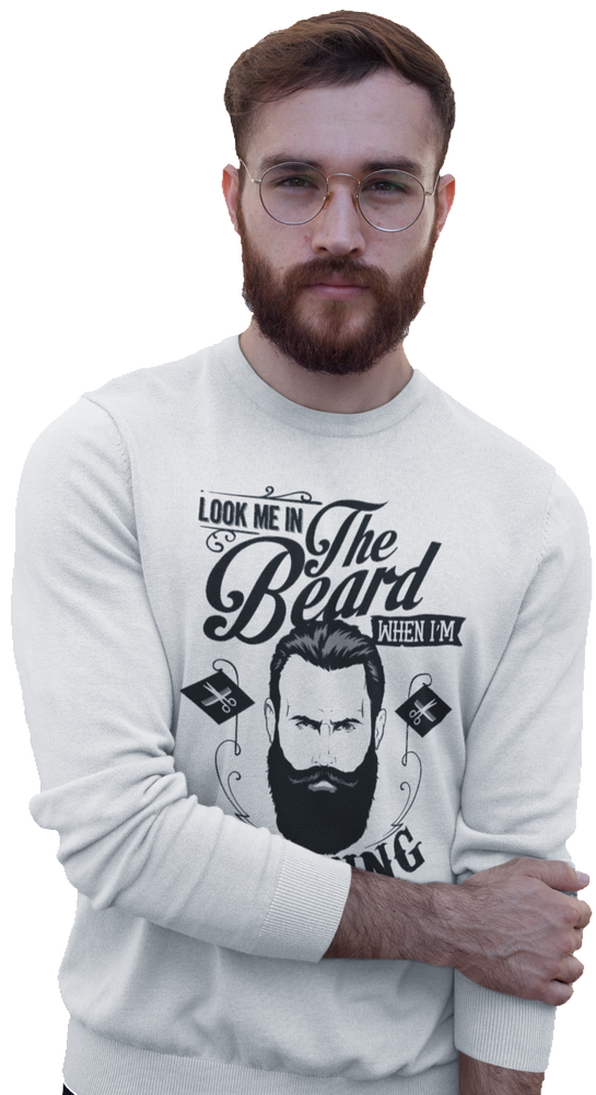 Look Me In The Beard Sweatshirt