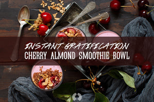 Instant Gratification Cherry Almond Smoothie Bowl