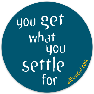 You Get What You Settle For ~ 2 Stickers