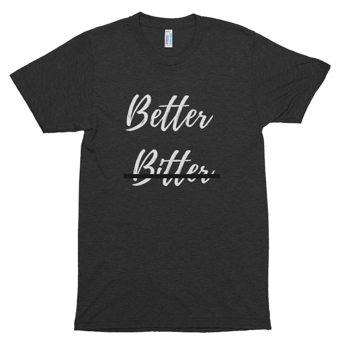 Better not Bitter t-shirt (available in tri-black and athletic gray)