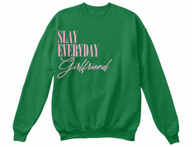 Slay Everyday Girlfriend Sweatshirt - Green