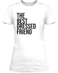 The Best Dressed Friend Tee - White