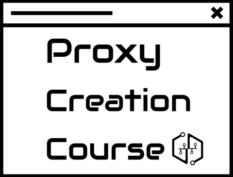 Proxy Creation Course