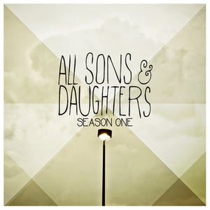 All Sons & Daughters Season One