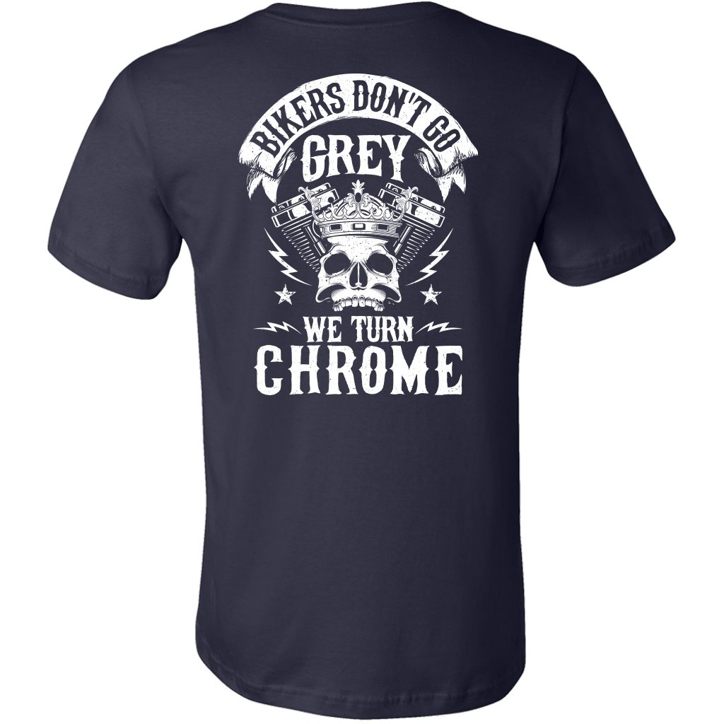 Bikers Dont Go Grey We Turn Chrome Limited Edition