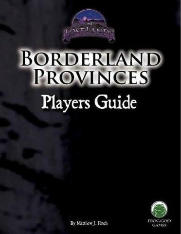Frog God Games, The Lost Lands, Borderlands Provinces Players Gazetteer, by Mathew J. Finch