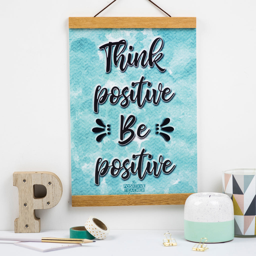 Think Positive Be Positive Print