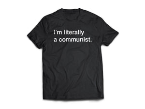 """I'm literally a communist."" T-Shirt"