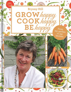 Grow Happy, Cook Happy, Be Happy by Bryony Hill