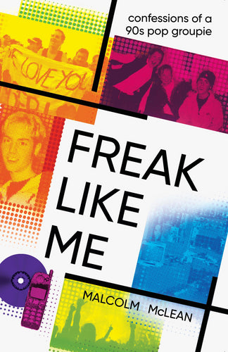 Freak Like Me: Confessions of a 90s pop groupie