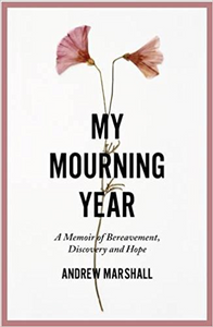 My Mourning Year: A Memoir of Bereavement, Discovery and Hope