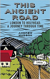 This Ancient Road: London to Holyhead: A Journey Through Time