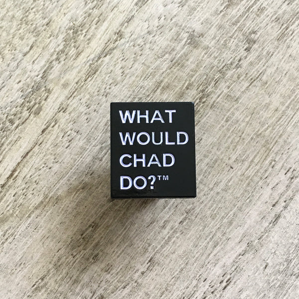 What Would Chad Do?™ pin