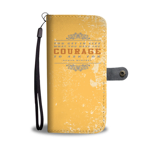 Inspire Wallet Case - You get in life what you have the courage to ask for.