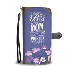 Mom Wallet Phone Case - I Have The Best Mom In The World!
