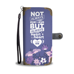 Mom Wallet Phone Case - Not Always Eye To Eye But Always Heart To Heart. I Love Mom