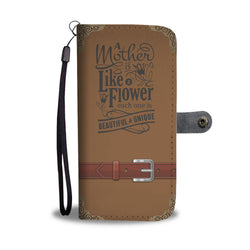 Mom Wallet Phone Case - A Mother Is Like A Flower Each One Is Beautiful & Unique (Brown)