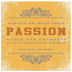 Inspire Canvas - Always go with your passion. Never ask yourself if it's realistic or not
