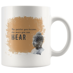 Mindfulness Mug - The quieter you become, the more you can hear