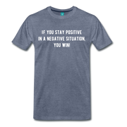If You Stay Positive Premium T-Shirt - heather blue