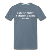 If You Stay Positive Premium T-Shirt - steel blue