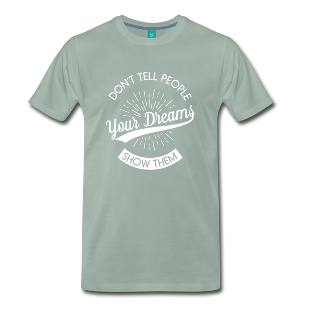 Don't Tell People Your Dreams...Show Them - steel green