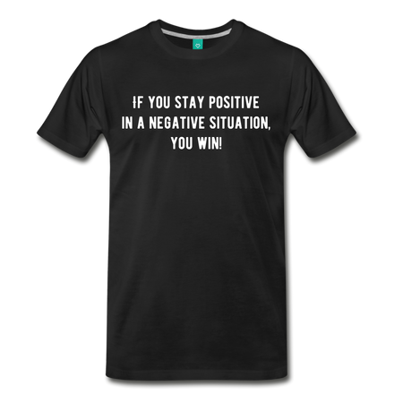 If You Stay Positive Premium T-Shirt - black