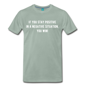 If You Stay Positive Premium T-Shirt - steel green