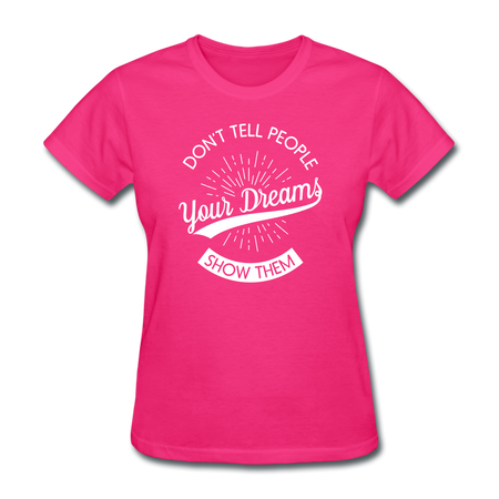Don't Tell People Your Dreams...Show Them Women's T-Shirt - fuchsia