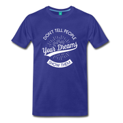 Don't Tell People Your Dreams...Show Them - royal blue