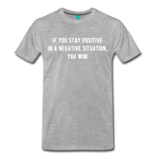 If You Stay Positive Premium T-Shirt - heather gray