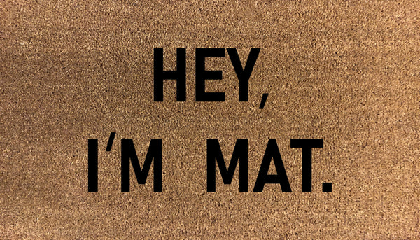 Hey, I'm Mat Doormat