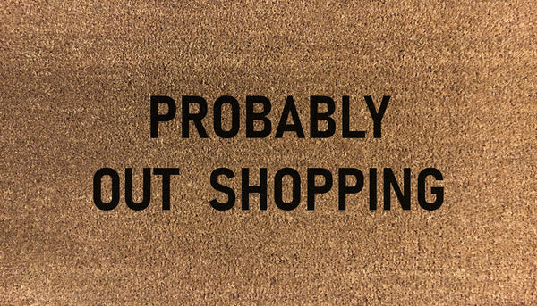 Probably Out Shopping Doormat