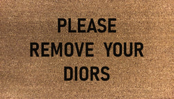 Please Remove Your Diors Doormat